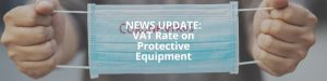 NEWS UPDATE_ Malta VAT Rate on Protective Equipment