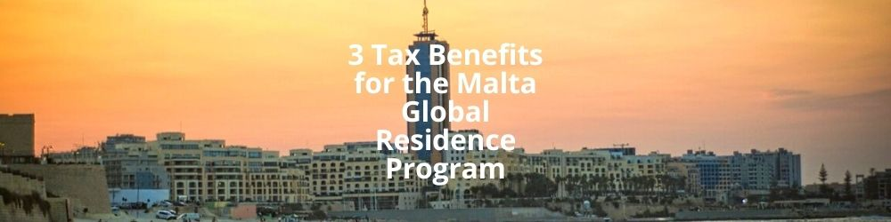 3 Tax Benefits for the Malta Global Residence Program